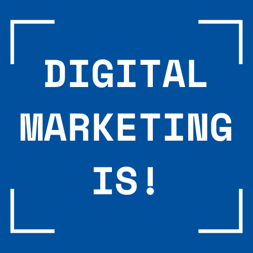 Digital Marketing Is